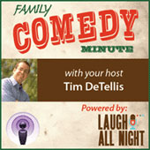 Family Comedy Minute With Your Host Tim DeTellis
